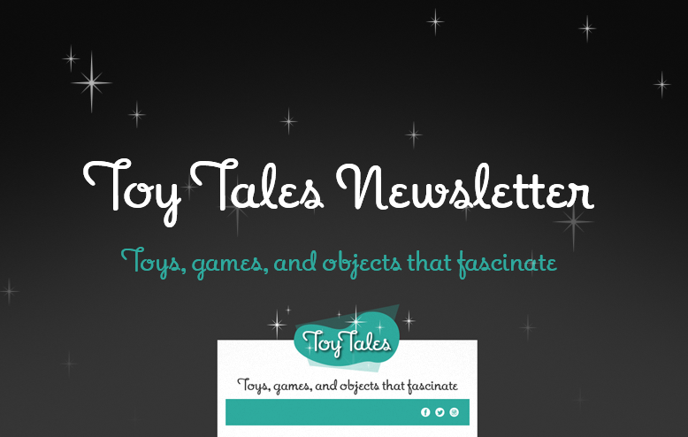 Receive the Toy Tales Weekly Newsletter in your Inbox!